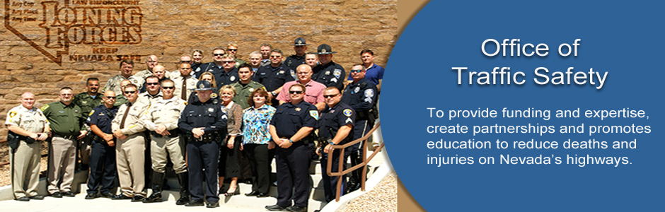 Office of Traffic Safety provides funding and expertise, creates partnerships and promotes education to reduce deaths and injuries on Nevada's highways.