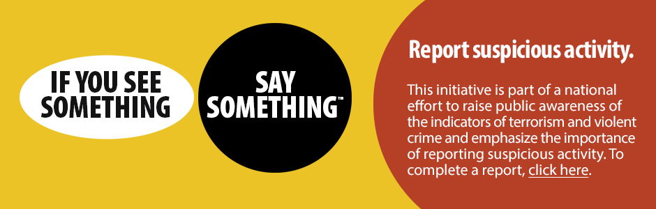 If you See Something Say Something. Report suspicious activity.
